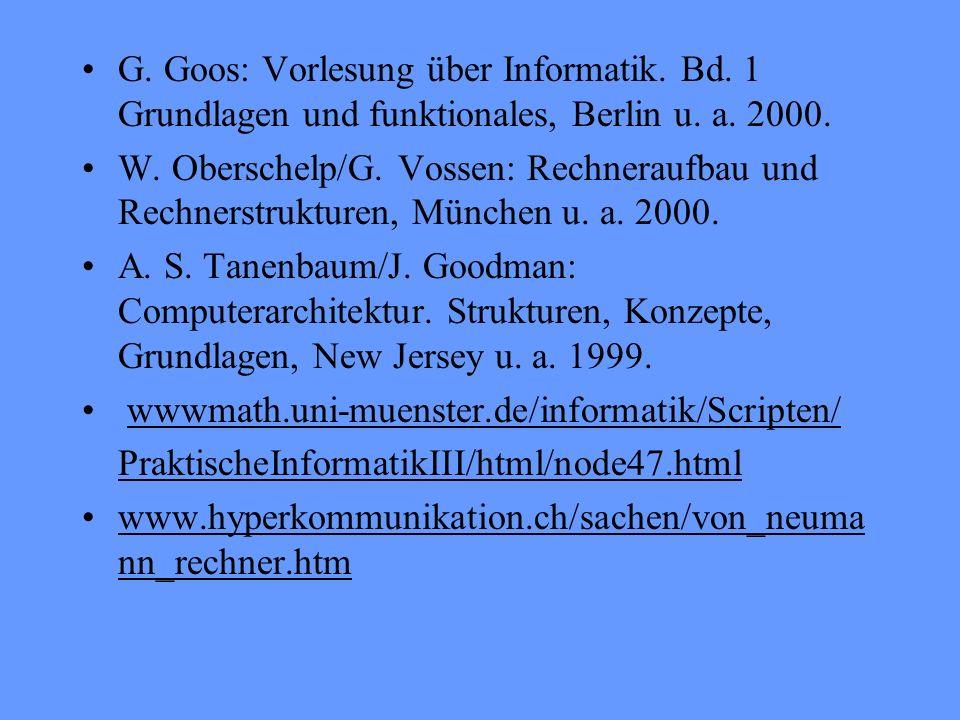 G. Goos: Vorlesung über Informatik. Bd. 1 Grundlagen und funktionales, Berlin u. a. 2000. W. Oberschelp/G. Vossen: Rechneraufbau und Rechnerstrukturen