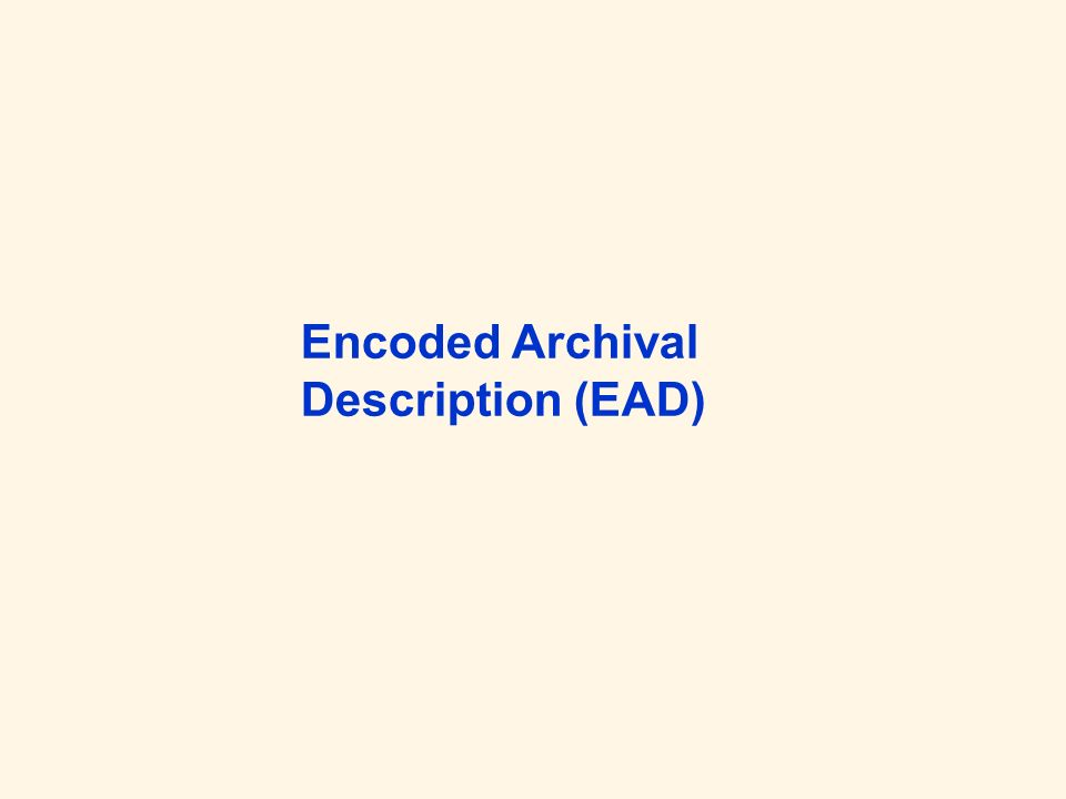 Wer und Was Archival description is the process of capturing, collating, analyzing and organizing any information that serves to identify, manage, locate and interpret the holdings of an archival institution and explain the contexts and record systems from which these holdings were selected (Society of American Archivists (SAA) ) EAD Homepage Standard zur Beschreibung von Online-Findmitteln für Dokumentbestände wie z.B.