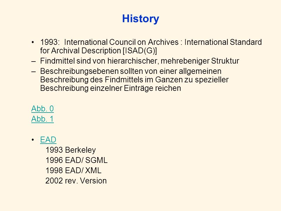 History 1993: International Council on Archives : International Standard for Archival Description [ISAD(G)] –Findmittel sind von hierarchischer, mehre