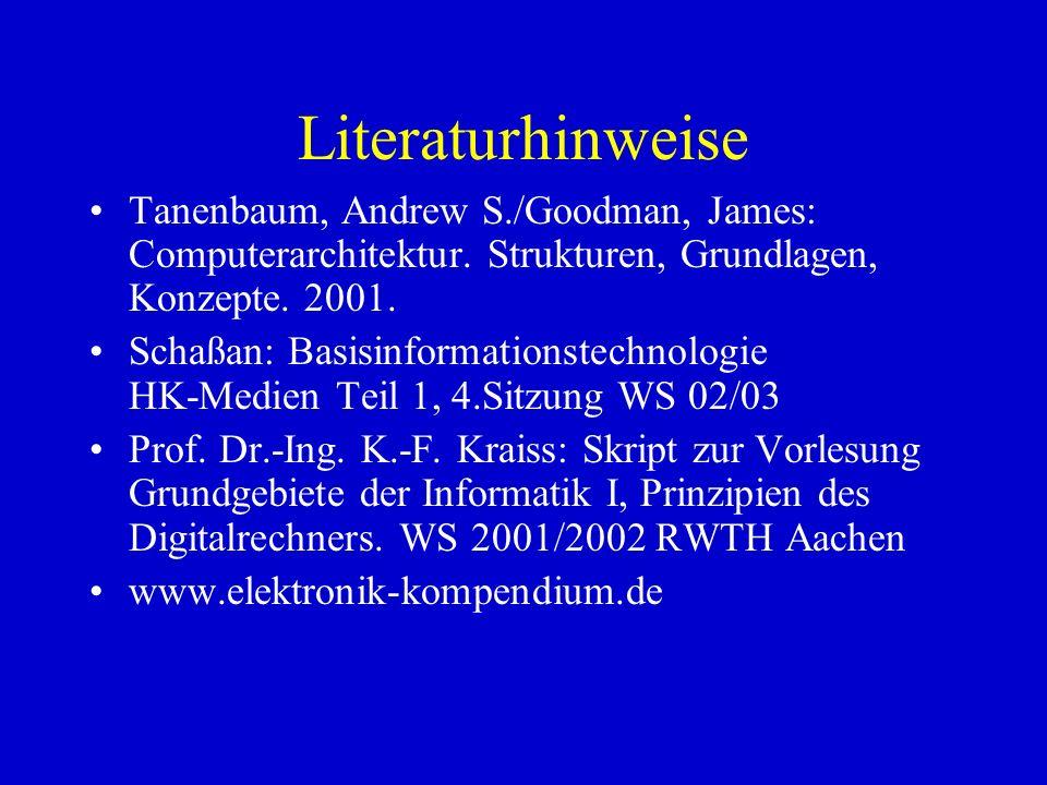 Literaturhinweise Tanenbaum, Andrew S./Goodman, James: Computerarchitektur. Strukturen, Grundlagen, Konzepte. 2001. Schaßan: Basisinformationstechnolo