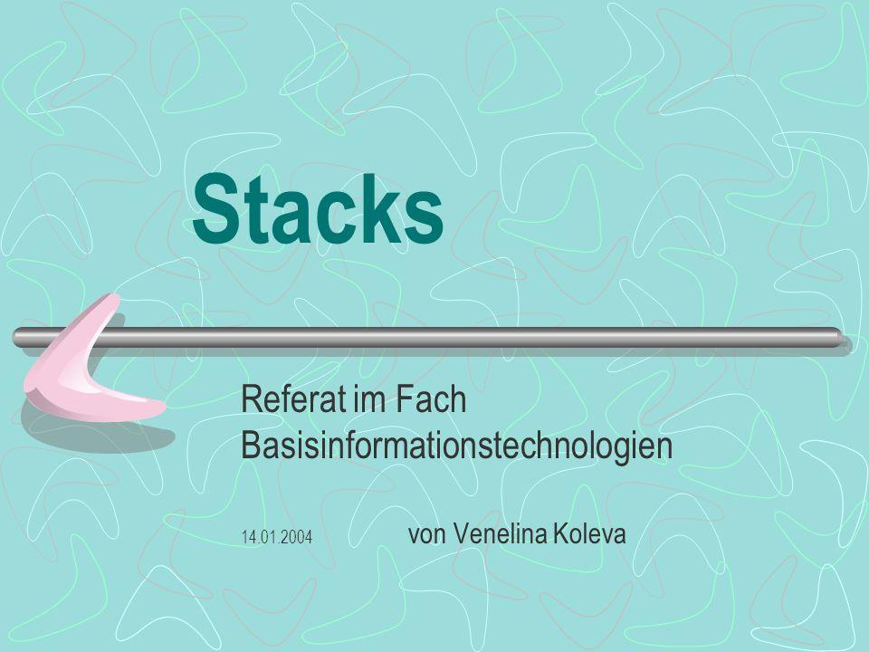 Stacks Referat im Fach Basisinformationstechnologien 14.01.2004 von Venelina Koleva