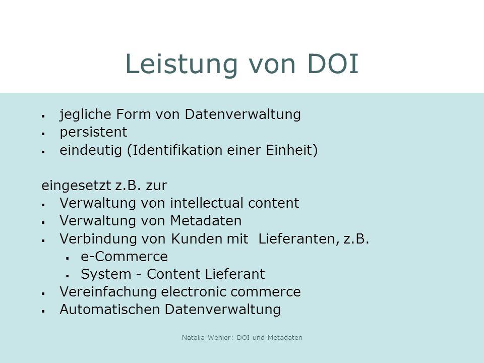 Natalia Wehler: DOI und Metadaten Leistung von DOI jegliche Form von Datenverwaltung persistent eindeutig (Identifikation einer Einheit) eingesetzt z.B.