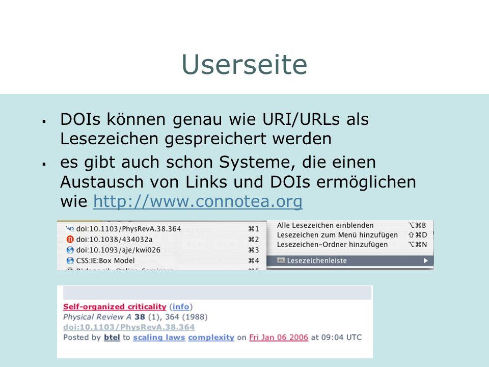 Natalia Wehler: DOI und Metadaten Userseite DOIs können genau wie URI/URLs als Lesezeichen gespreichert werden es gibt auch schon Systeme, die einen Austausch von Links und DOIs ermöglichen wie http://www.connotea.orghttp://www.connotea.org
