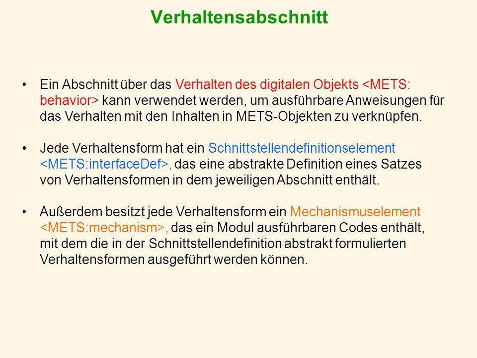 Verhaltensabschnitt Ein Abschnitt über das Verhalten des digitalen Objekts kann verwendet werden, um ausführbare Anweisungen für das Verhalten mit den Inhalten in METS-Objekten zu verknüpfen.