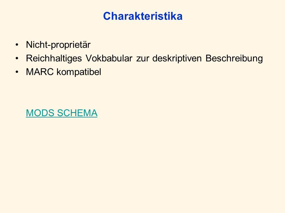 Charakteristika Nicht-proprietär Reichhaltiges Vokbabular zur deskriptiven Beschreibung MARC kompatibel MODS SCHEMA