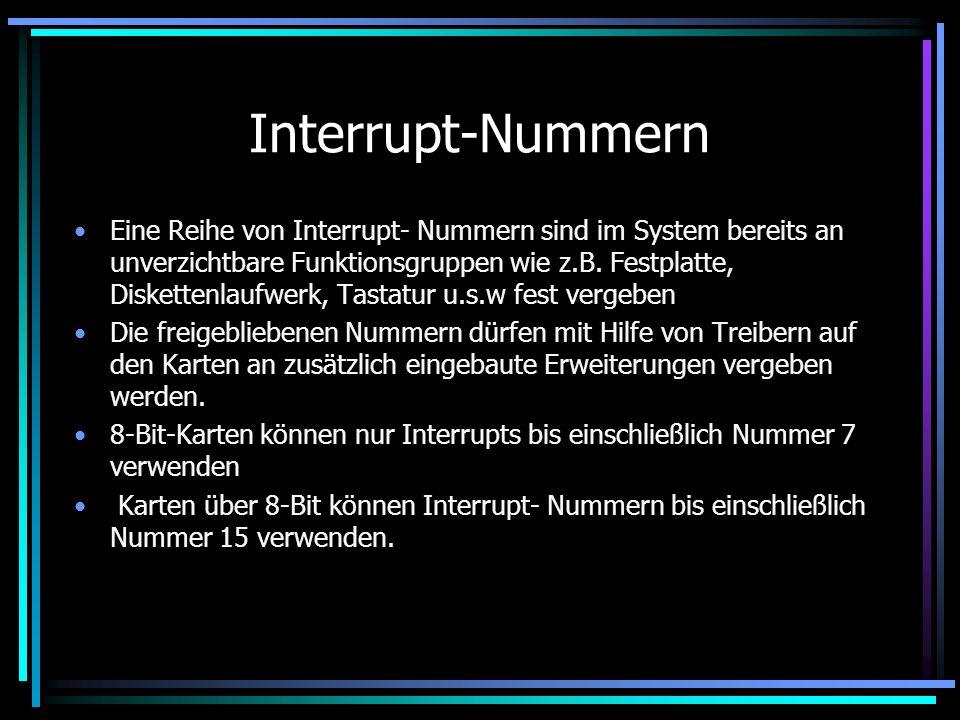 Interrupt-Nummern Jeder Kommunikationspartner eines PCs bekommt eine eigene Interrupt- Nummer Für jede dieser Nummern gibt es im PC eine Signalleitung