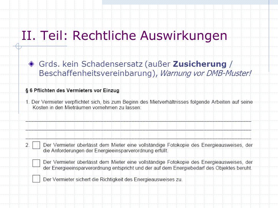 II. Teil: Rechtliche Auswirkungen Grds. kein Schadensersatz (außer Zusicherung / Beschaffenheitsvereinbarung), Warnung vor DMB-Muster!