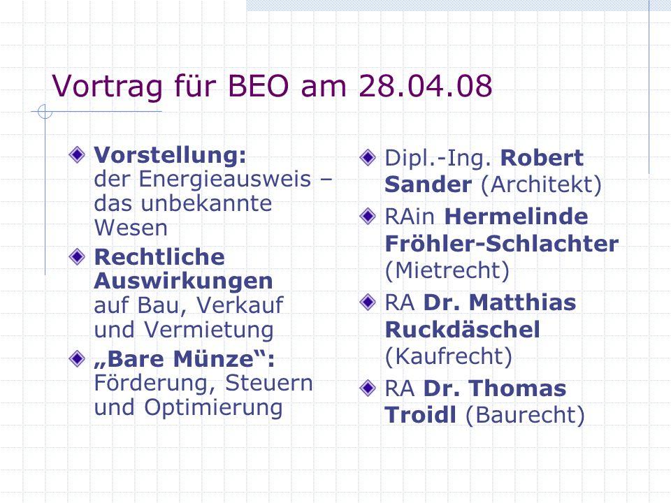 Vortrag für BEO am 28.04.08 Vorstellung: der Energieausweis – das unbekannte Wesen Rechtliche Auswirkungen auf Bau, Verkauf und Vermietung Bare Münze: