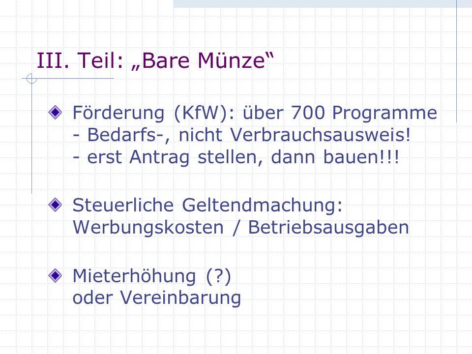 III. Teil: Bare Münze Förderung (KfW): über 700 Programme - Bedarfs-, nicht Verbrauchsausweis! - erst Antrag stellen, dann bauen!!! Steuerliche Gelten