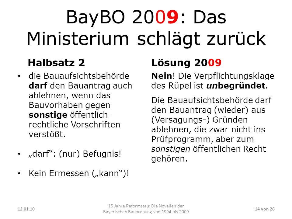BayBO 2009: Das Ministerium schlägt zurück Halbsatz 2 die Bauaufsichtsbehörde darf den Bauantrag auch ablehnen, wenn das Bauvorhaben gegen sonstige öf