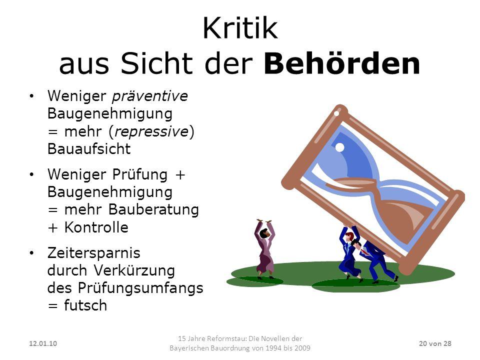 Kritik aus Sicht der Behörden Weniger präventive Baugenehmigung = mehr (repressive) Bauaufsicht Weniger Prüfung + Baugenehmigung = mehr Bauberatung +