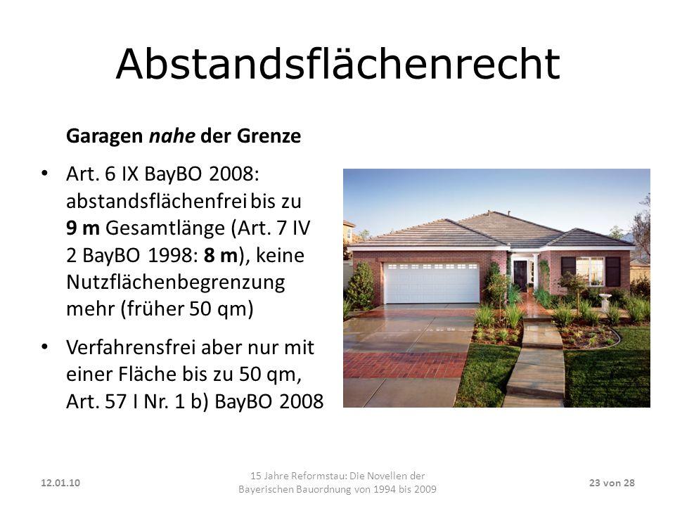Abstandsflächenrecht Garagen nahe der Grenze Art. 6 IX BayBO 2008: abstandsflächenfrei bis zu 9 m Gesamtlänge (Art. 7 IV 2 BayBO 1998: 8 m), keine Nut