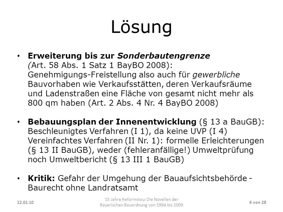 Lösung Erweiterung bis zur Sonderbautengrenze (Art. 58 Abs. 1 Satz 1 BayBO 2008): Genehmigungs-Freistellung also auch für gewerbliche Bauvorhaben wie
