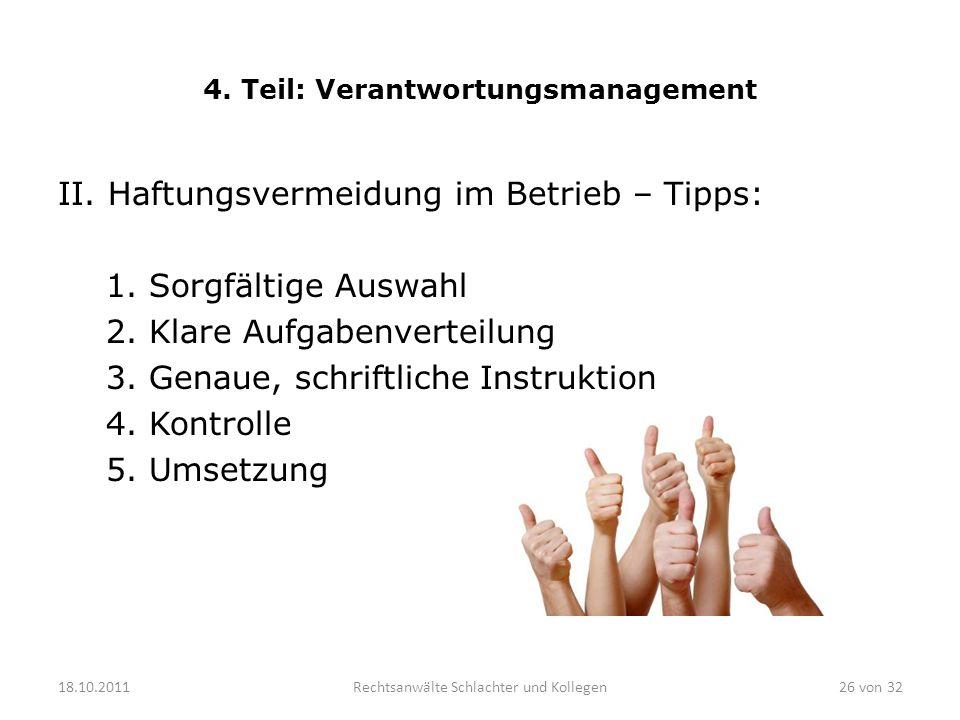 4. Teil: Verantwortungsmanagement II. Haftungsvermeidung im Betrieb – Tipps: 1. Sorgfältige Auswahl 2. Klare Aufgabenverteilung 3. Genaue, schriftlich