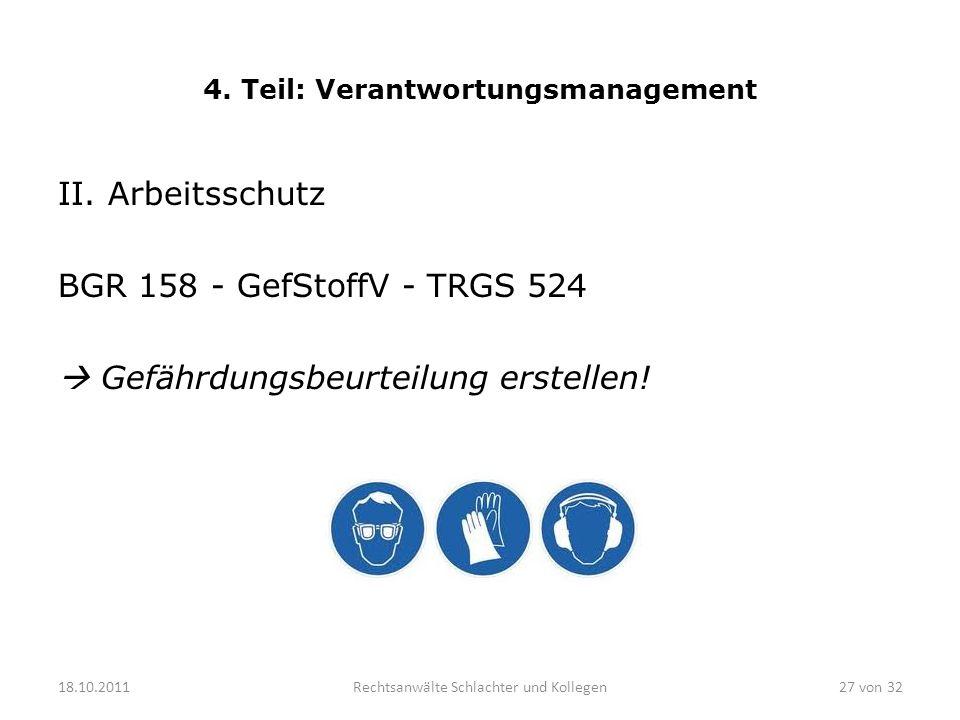 4. Teil: Verantwortungsmanagement II. Arbeitsschutz BGR 158 - GefStoffV - TRGS 524 Gefährdungsbeurteilung erstellen! 18.10.2011Rechtsanwälte Schlachte