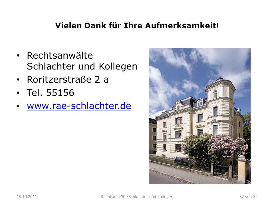 Vielen Dank für Ihre Aufmerksamkeit! Rechtsanwälte Schlachter und Kollegen Roritzerstraße 2 a Tel. 55156 www.rae-schlachter.de 18.10.2011Rechtsanwälte