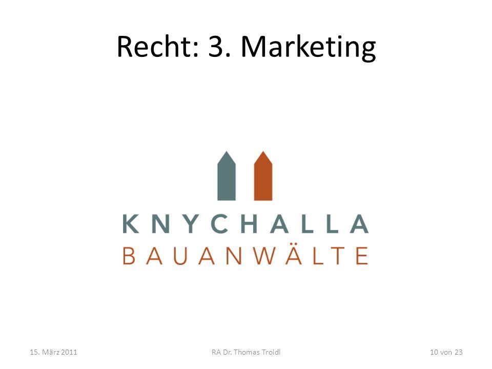Recht: 3. Marketing 15. März 2011RA Dr. Thomas Troidl10 von 23