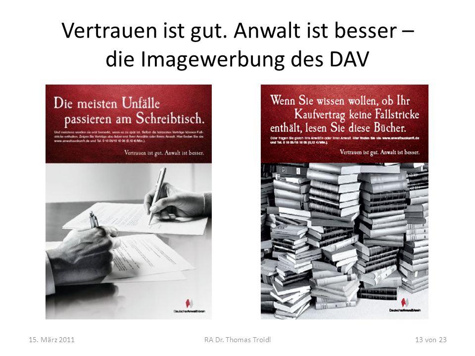 Vertrauen ist gut. Anwalt ist besser – die Imagewerbung des DAV 15. März 2011RA Dr. Thomas Troidl13 von 23