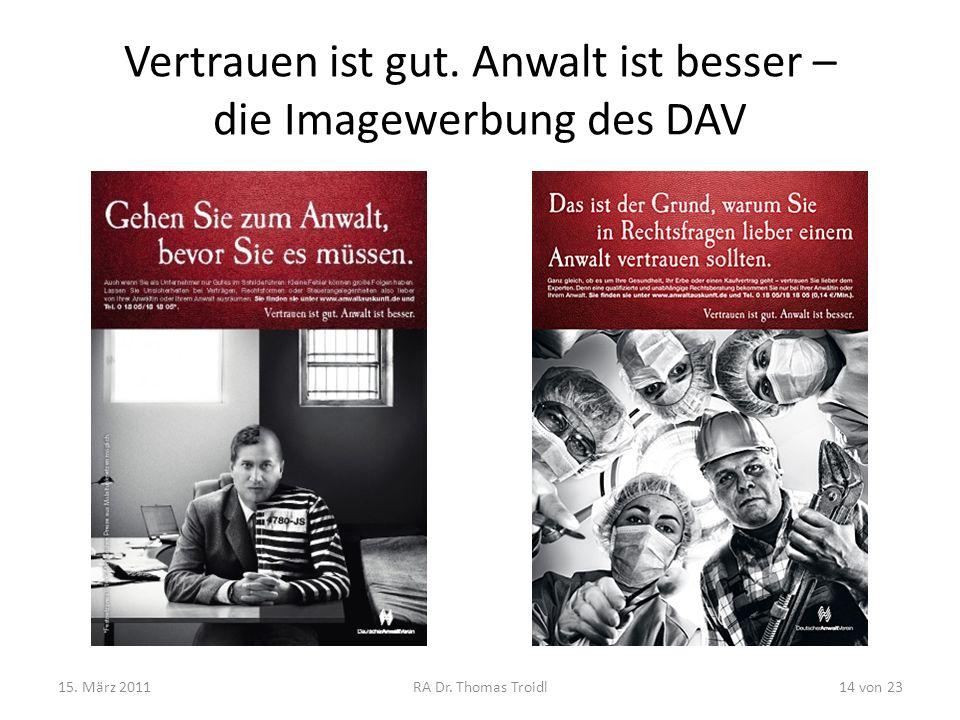 Vertrauen ist gut. Anwalt ist besser – die Imagewerbung des DAV 15. März 2011RA Dr. Thomas Troidl14 von 23