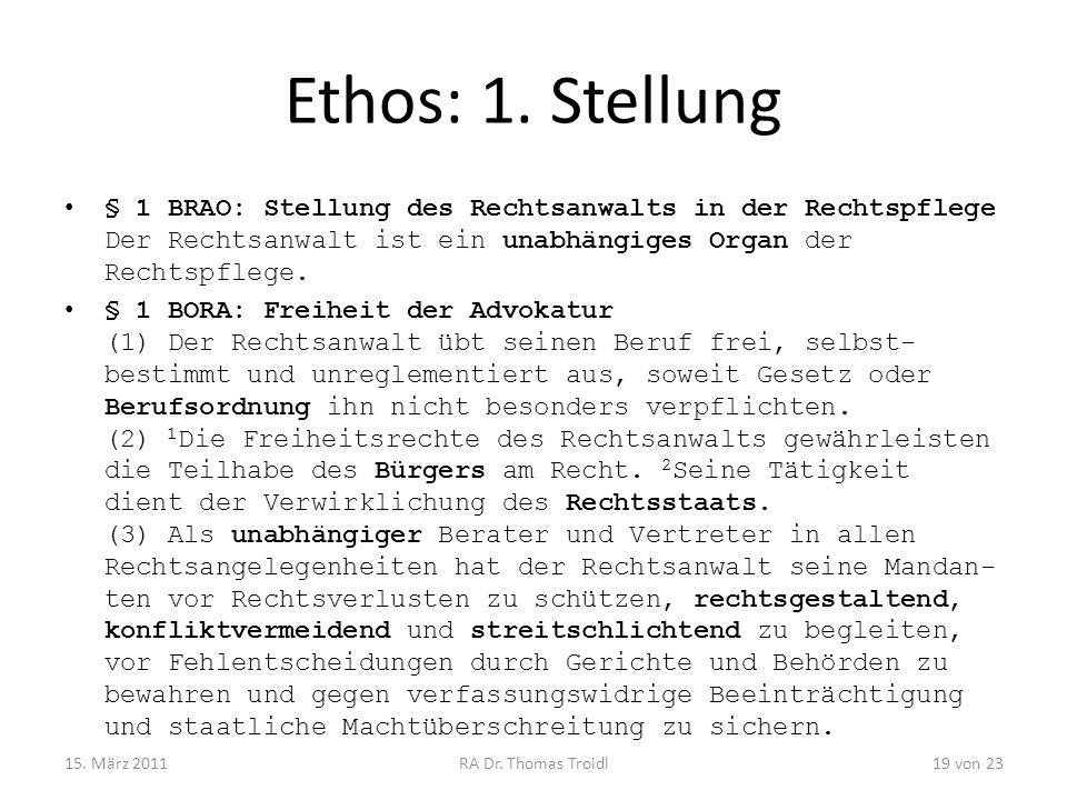 Ethos: 1. Stellung § 1 BRAO: Stellung des Rechtsanwalts in der Rechtspflege Der Rechtsanwalt ist ein unabhängiges Organ der Rechtspflege. § 1 BORA: Fr