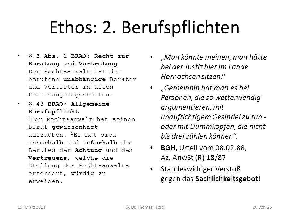 Ethos: 2. Berufspflichten § 3 Abs. 1 BRAO: Recht zur Beratung und Vertretung Der Rechtsanwalt ist der berufene unabhängige Berater und Vertreter in al