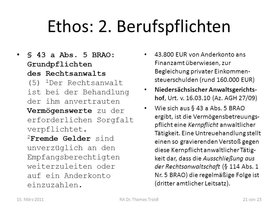 Ethos: 2. Berufspflichten § 43 a Abs. 5 BRAO: Grundpflichten des Rechtsanwalts (5) 1 Der Rechtsanwalt ist bei der Behandlung der ihm anvertrauten Verm