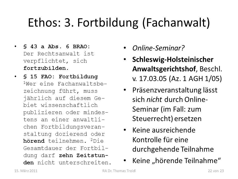 Ethos: 3. Fortbildung (Fachanwalt) § 43 a Abs. 6 BRAO: Der Rechtsanwalt ist verpflichtet, sich fortzubilden. § 15 FAO: Fortbildung 1 Wer eine Fachanwa