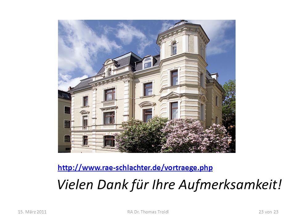 http://www.rae-schlachter.de/vortraege.php Vielen Dank für Ihre Aufmerksamkeit! 15. März 2011RA Dr. Thomas Troidl23 von 23