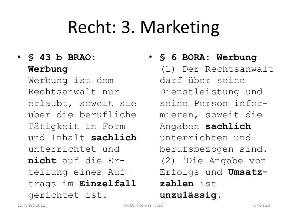 Recht: 3. Marketing § 43 b BRAO: Werbung Werbung ist dem Rechtsanwalt nur erlaubt, soweit sie über die berufliche Tätigkeit in Form und Inhalt sachlic
