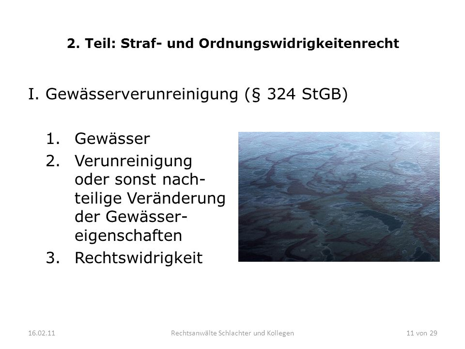 2. Teil: Straf- und Ordnungswidrigkeitenrecht I. Gewässerverunreinigung (§ 324 StGB) 1.Gewässer 2.Verunreinigung oder sonst nach- teilige Veränderung