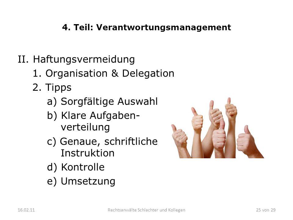 4. Teil: Verantwortungsmanagement II. Haftungsvermeidung 1. Organisation & Delegation 2. Tipps a) Sorgfältige Auswahl b) Klare Aufgaben- verteilung c)