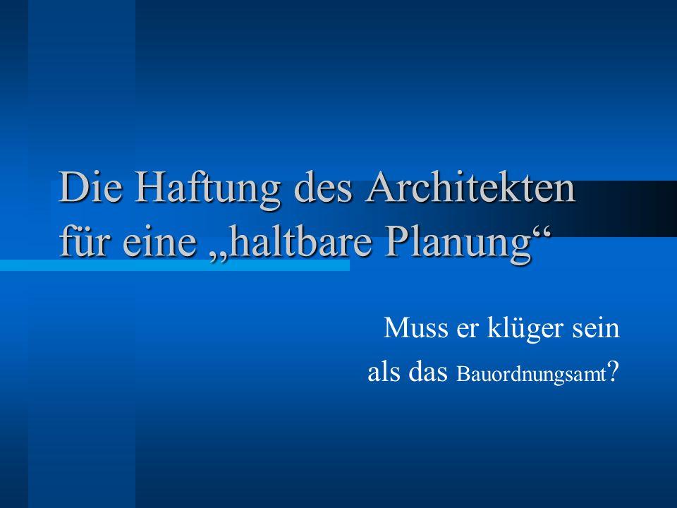 Die Haftung des Architekten für eine haltbare Planung Muss er klüger sein als das Bauordnungsamt ?