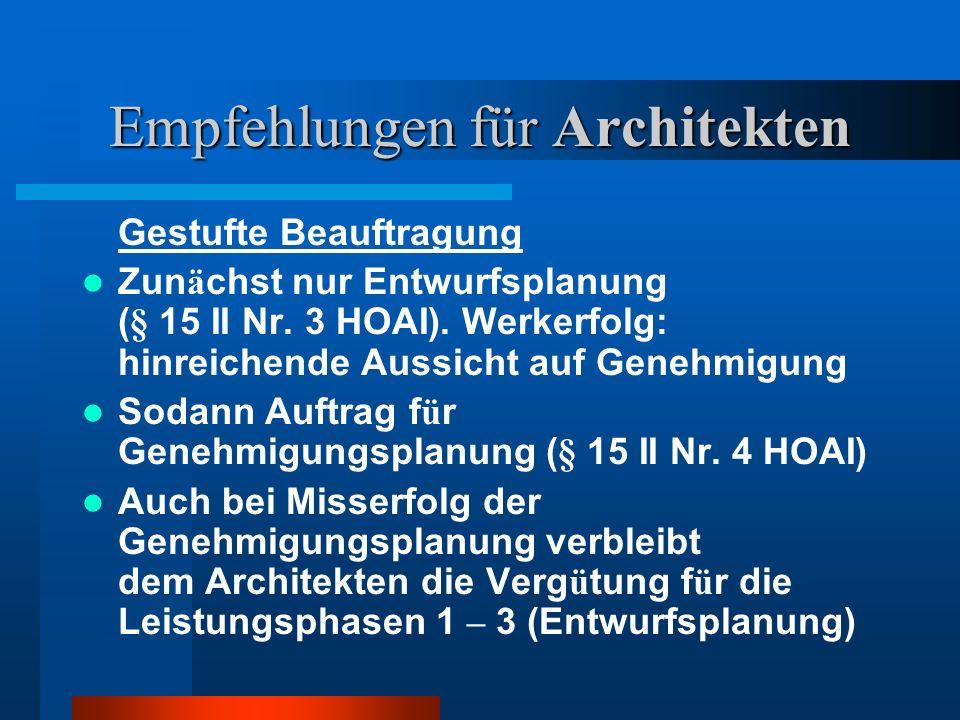 Empfehlungen für Architekten Gestufte Beauftragung Zun ä chst nur Entwurfsplanung (§ 15 II Nr.
