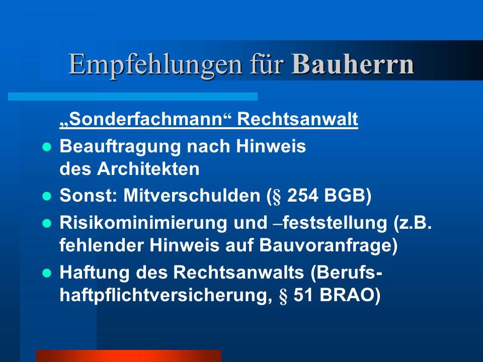 Empfehlungen für Bauherrn Sonderfachmann Rechtsanwalt Beauftragung nach Hinweis des Architekten Sonst: Mitverschulden (§ 254 BGB) Risikominimierung und – feststellung (z.B.
