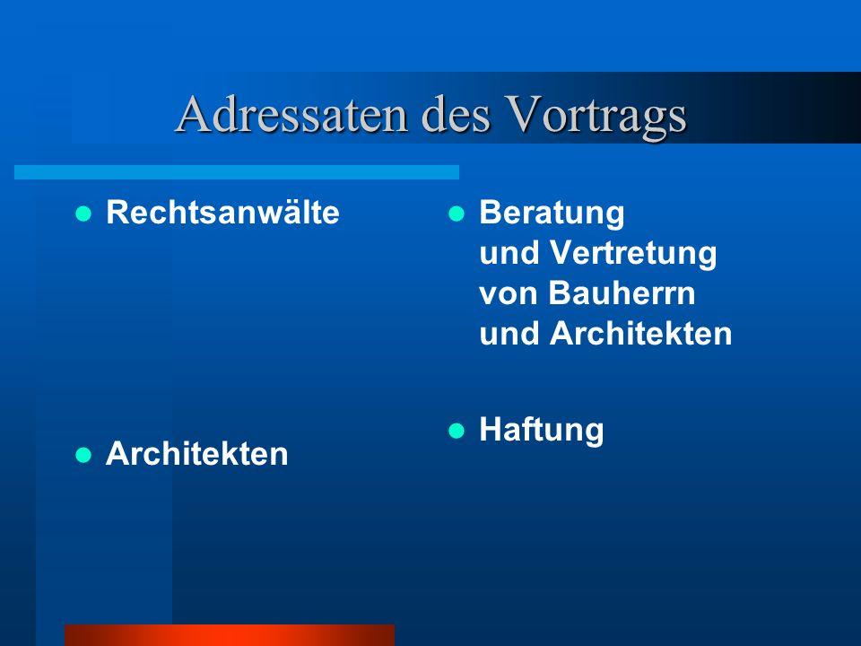 Adressaten des Vortrags Rechtsanwälte Architekten Beratung und Vertretung von Bauherrn und Architekten Haftung
