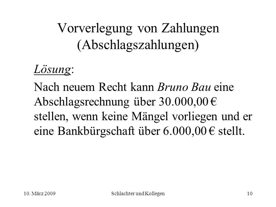 Vorverlegung von Zahlungen (Abschlagszahlungen) Lösung: Nach neuem Recht kann Bruno Bau eine Abschlagsrechnung über 30.000,00 stellen, wenn keine Mängel vorliegen und er eine Bankbürgschaft über 6.000,00 stellt.
