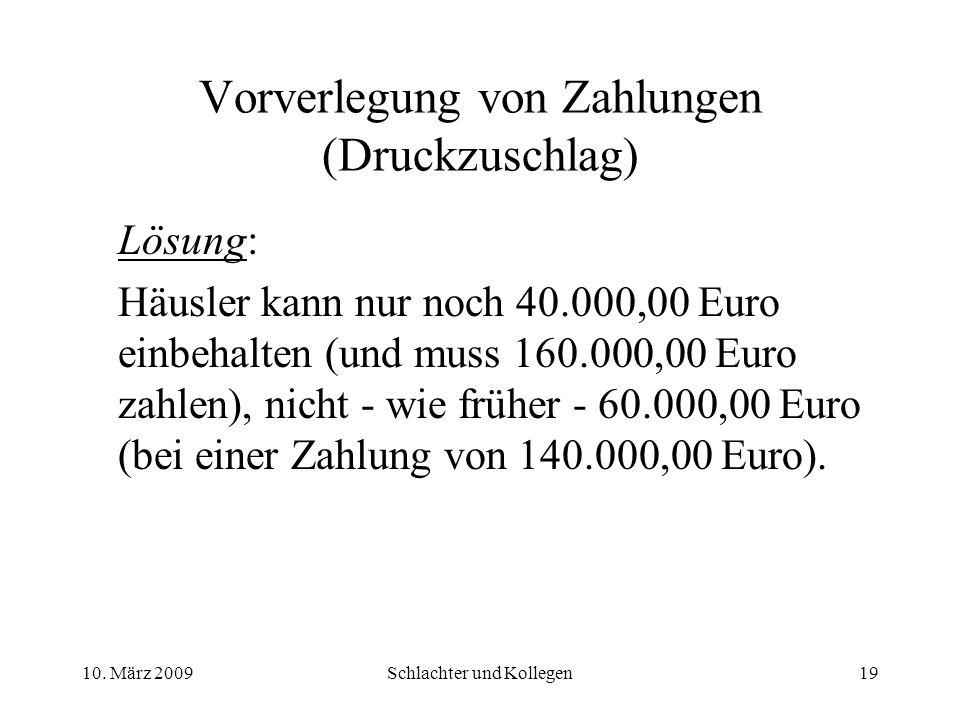Vorverlegung von Zahlungen (Druckzuschlag) Lösung: Häusler kann nur noch 40.000,00 Euro einbehalten (und muss 160.000,00 Euro zahlen), nicht wie früher 60.000,00 Euro (bei einer Zahlung von 140.000,00 Euro).