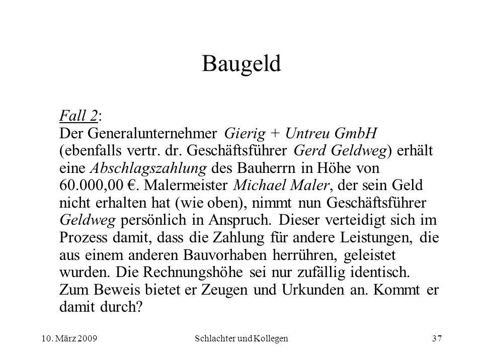 Baugeld Fall 2: Der Generalunternehmer Gierig + Untreu GmbH (ebenfalls vertr. dr. Geschäftsführer Gerd Geldweg) erhält eine Abschlagszahlung des Bauhe