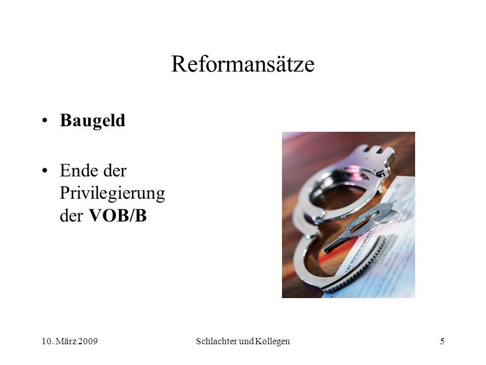 Reformansätze Baugeld Ende der Privilegierung der VOB/B 10. März 20095Schlachter und Kollegen