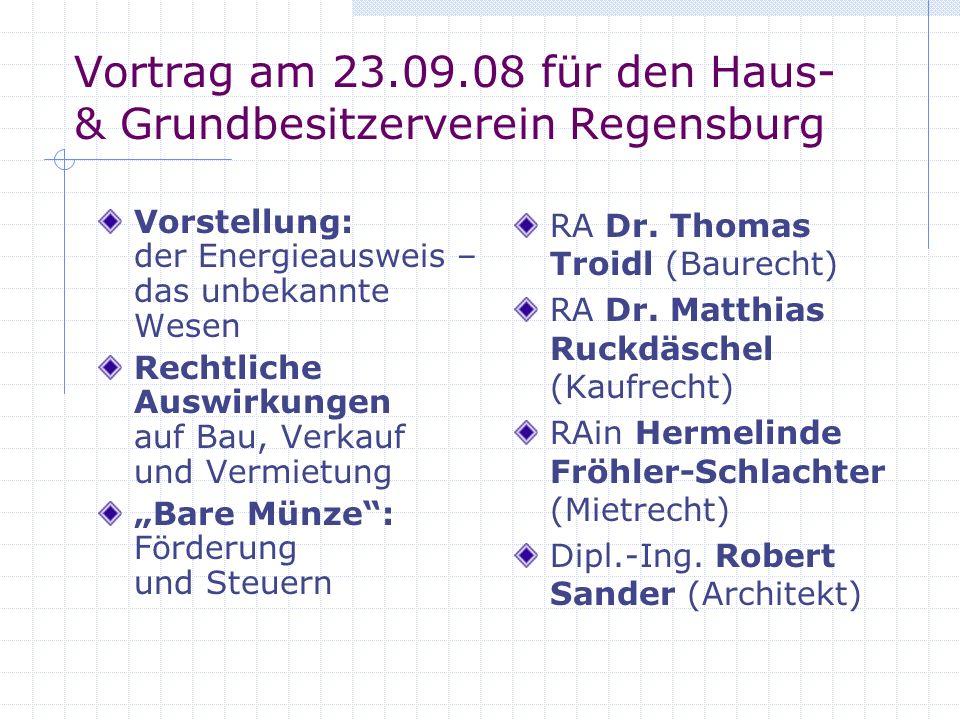 Vortrag am 23.09.08 für den Haus- & Grundbesitzerverein Regensburg Vorstellung: der Energieausweis – das unbekannte Wesen Rechtliche Auswirkungen auf