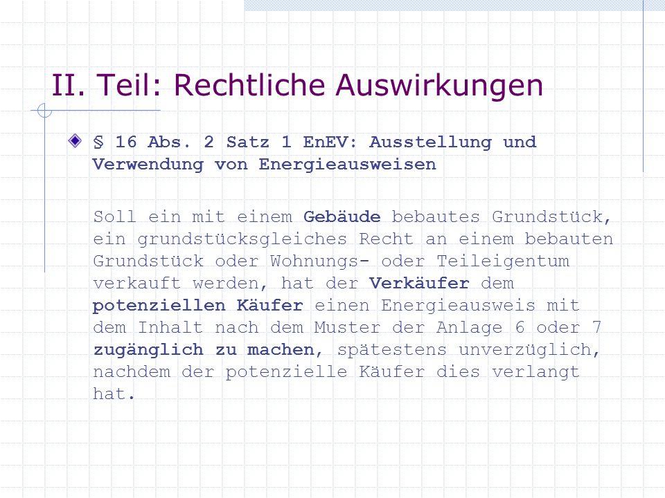 II. Teil: Rechtliche Auswirkungen § 16 Abs. 2 Satz 1 EnEV: Ausstellung und Verwendung von Energieausweisen Soll ein mit einem Gebäude bebautes Grundst