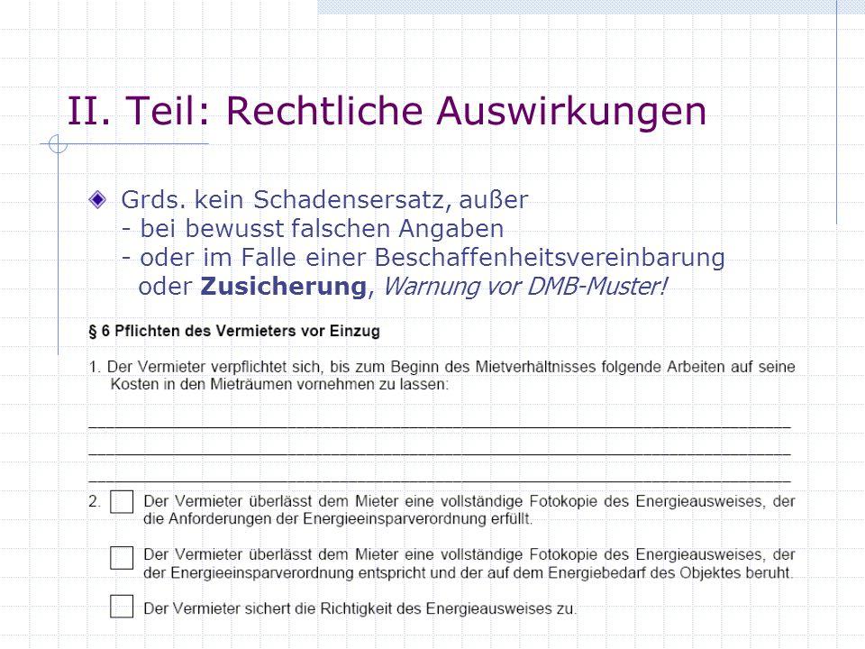 II. Teil: Rechtliche Auswirkungen Grds. kein Schadensersatz, außer - bei bewusst falschen Angaben - oder im Falle einer Beschaffenheitsvereinbarung od