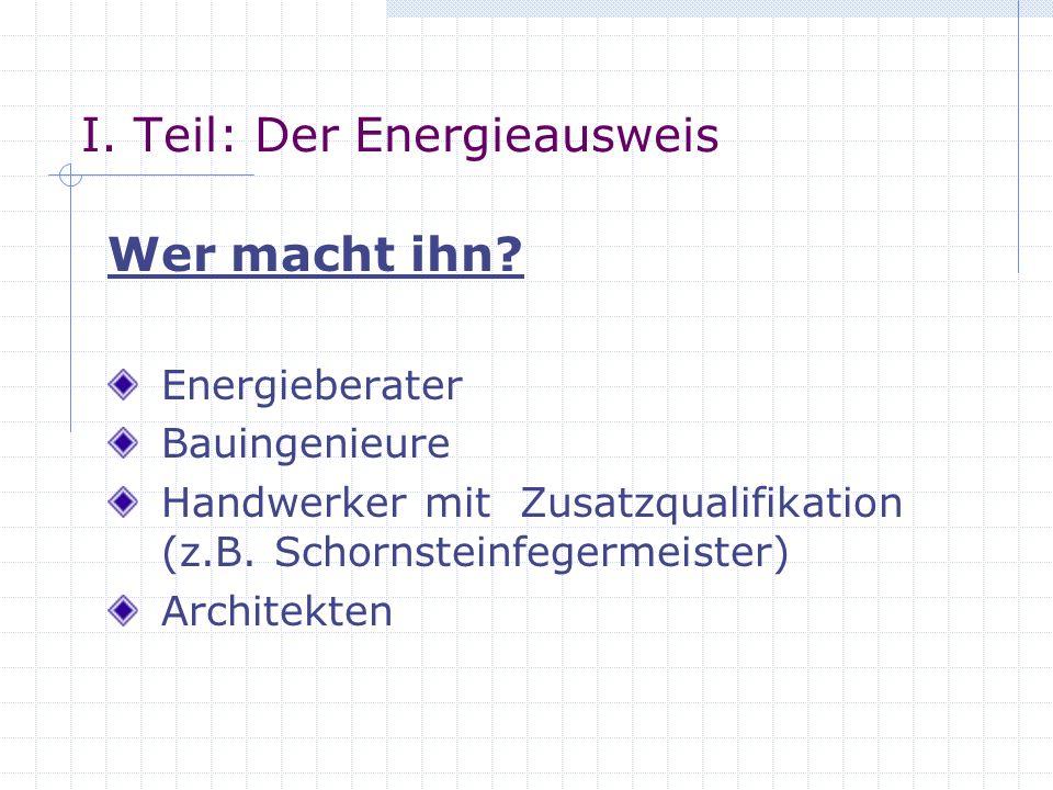 I. Teil: Der Energieausweis Wer braucht ihn? Hauseigentümer = Bauherren = Vermieter = Verkäufer