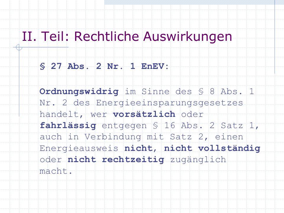 II. Teil: Rechtliche Auswirkungen § 27 Abs. 2 Nr. 1 EnEV: Ordnungswidrig im Sinne des § 8 Abs. 1 Nr. 2 des Energieeinsparungsgesetzes handelt, wer vor