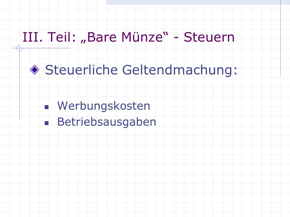III. Teil: Bare Münze - Steuern Steuerliche Geltendmachung: Werbungskosten Betriebsausgaben