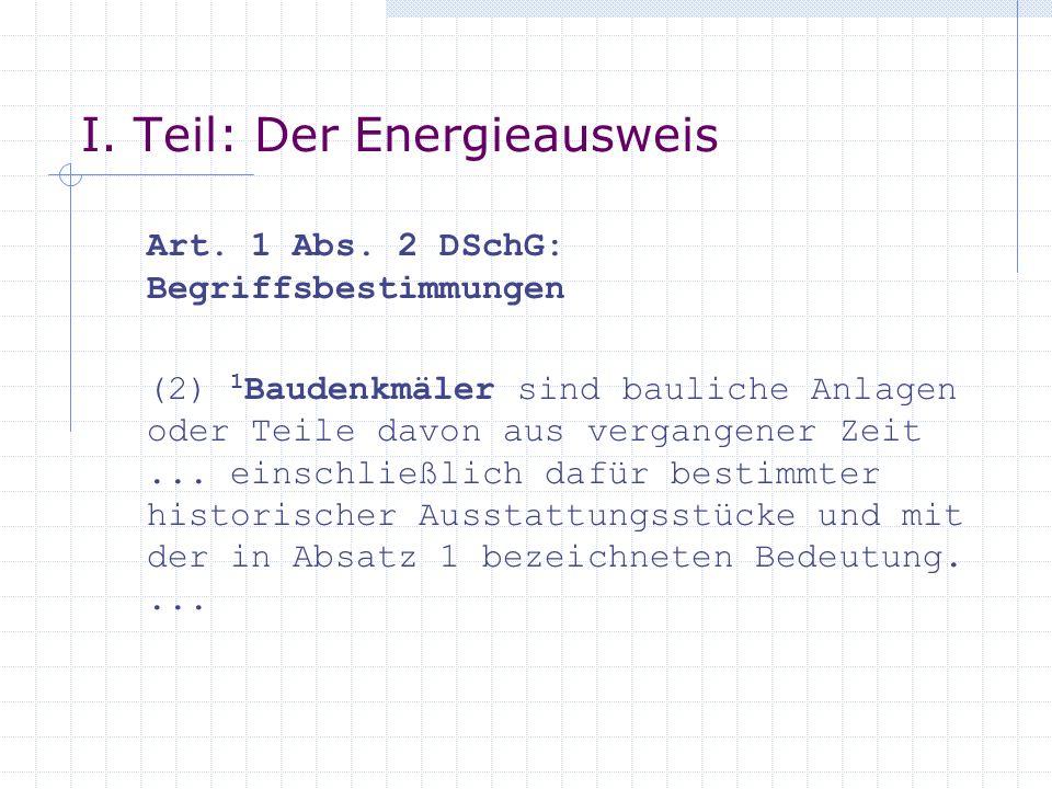 I. Teil: Der Energieausweis Art. 1 Abs. 2 DSchG: Begriffsbestimmungen (2) 1 Baudenkmäler sind bauliche Anlagen oder Teile davon aus vergangener Zeit..
