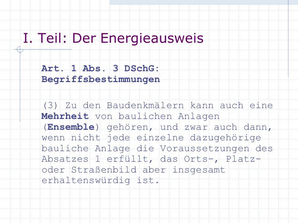 I. Teil: Der Energieausweis Art. 1 Abs. 3 DSchG: Begriffsbestimmungen (3) Zu den Baudenkmälern kann auch eine Mehrheit von baulichen Anlagen (Ensemble