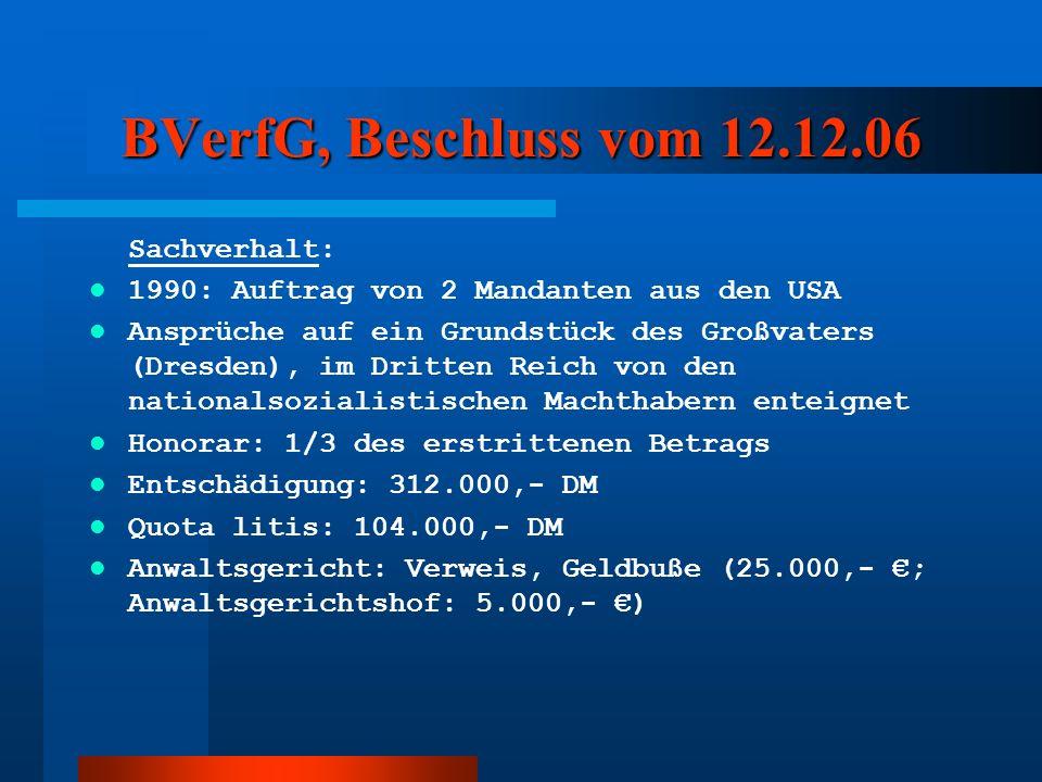 BVerfG, Beschluss vom 12.12.06 Sachverhalt: 1990: Auftrag von 2 Mandanten aus den USA Ansprüche auf ein Grundstück des Großvaters (Dresden), im Dritte