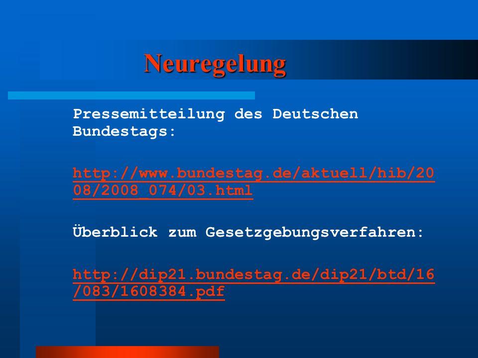 Neuregelung Pressemitteilung des Deutschen Bundestags: http://www.bundestag.de/aktuell/hib/20 08/2008_074/03.html Überblick zum Gesetzgebungsverfahren