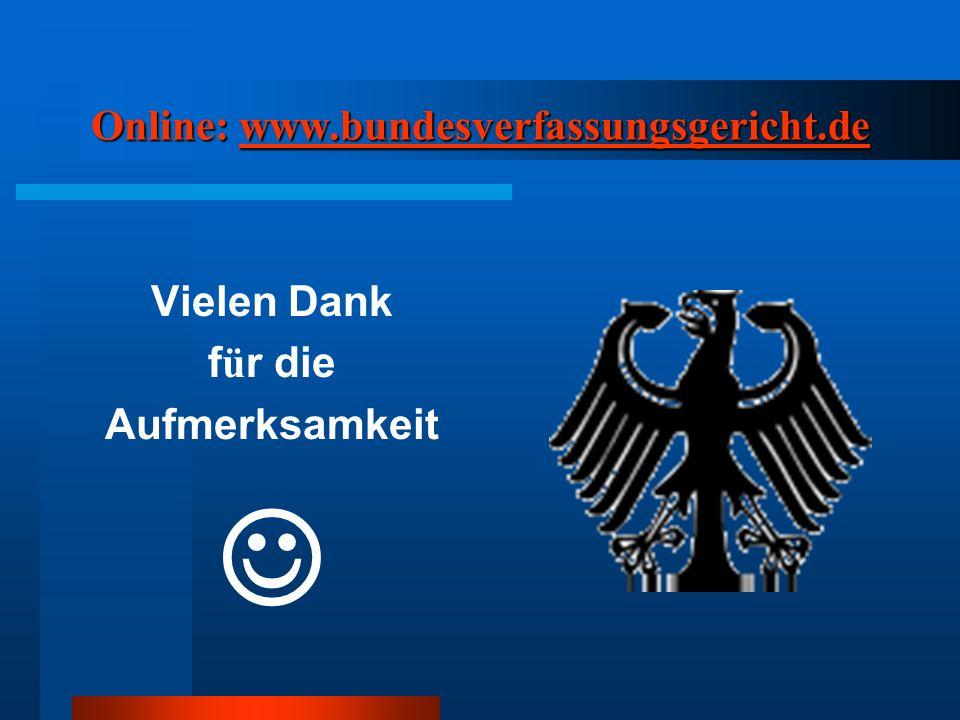 Online: www.bundesverfassungsgericht.de www.bundesverfassungsgericht.de Vielen Dank f ü r die Aufmerksamkeit